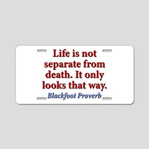 Life Is Not Separate From Death Aluminum License P
