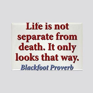 Life Is Not Separate From Death Rectangle Magnet
