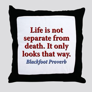 Life Is Not Separate From Death Throw Pillow