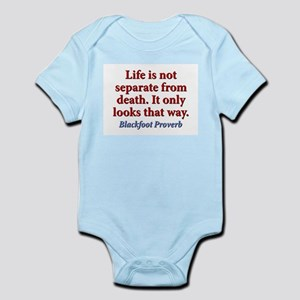 Life Is Not Separate From Death Infant Bodysuit