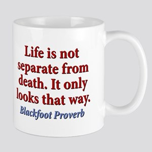 Life Is Not Separate From Death 11 oz Ceramic Mug
