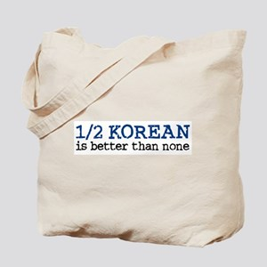 1/2 Korean Is Better Than None Tote Bag