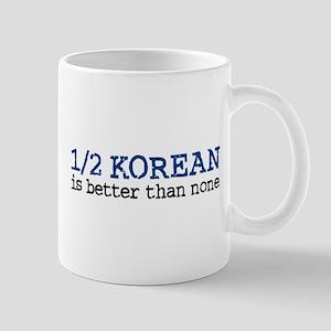 1/2 Korean Is Better Than None Mug