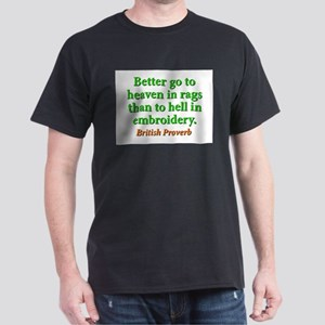 Better Go To Heaven In Rags Dark T-Shirt