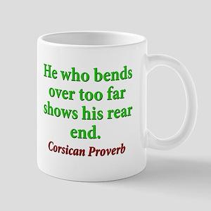 He Who Bends Over Too Far 11 oz Ceramic Mug