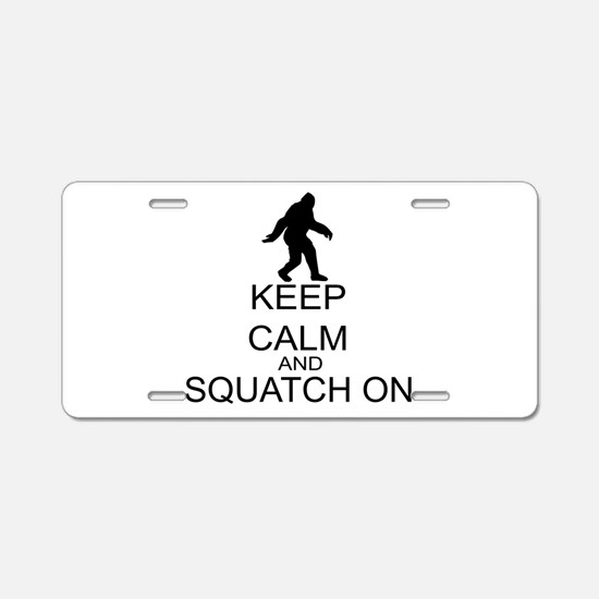 Keep Calm And Squatch On Aluminum License Plate