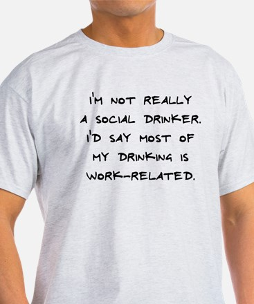 Drinking Is Work-Related T-Shirt