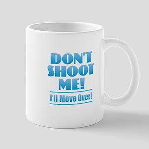 Don't Shoot Me - I'll Move Over Mugs