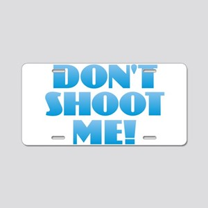 Don't Shoot Me - I' Aluminum License Plate