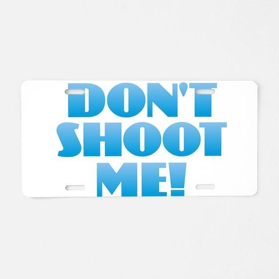 Don't Shoot Me - I' Aluminum License Plate