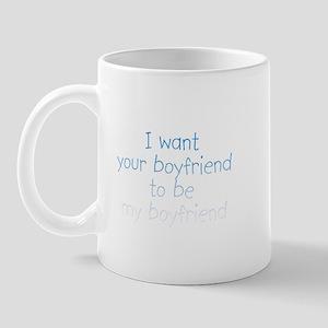 I want your boyfriend... Mug