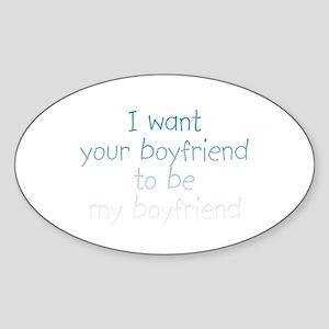 I want your boyfriend... Oval Sticker