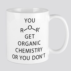 You Get Organic Chemistry Or You 11 oz Ceramic Mug