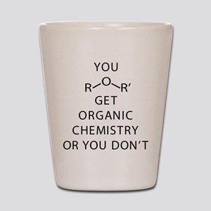 You Get Organic Chemistry Or You Don't Shot Glass