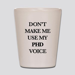 Don't Make Me Use My PhD Voice Shot Glass