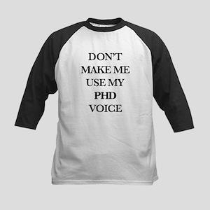 Don't Make Me Use My PhD Voice Kids Baseball Tee
