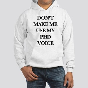 Don't Make Me Use My PhD Voice Hooded Sweatshirt