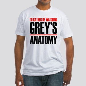 I'd Rather Be Watching Grey's Anato Fitted T-Shirt
