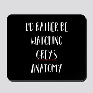 I'd Rather Be Watching Grey's Anatomy Mousepad