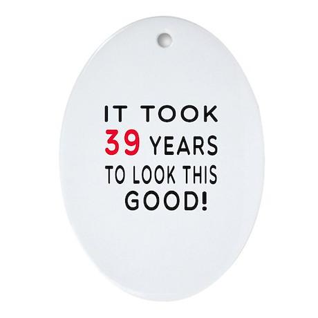 It Took 39 Birthday Designs Ornament (Oval)