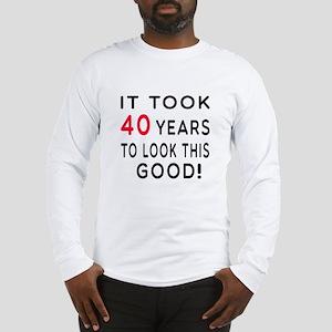 It Took 40 Birthday Designs Long Sleeve T-Shirt