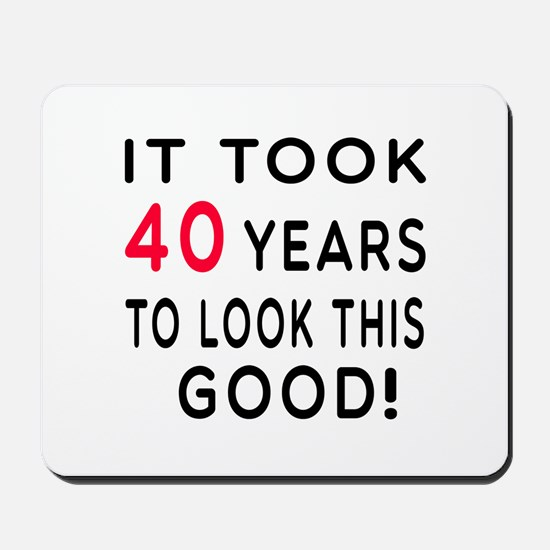 It Took 40 Birthday Designs Mousepad