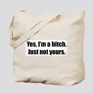 I'm a Bitch, Just not yours Tote Bag