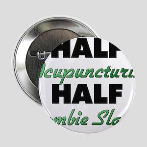 """Half Acupuncturist Half Zombie Slayer 2.25"""" Button"""