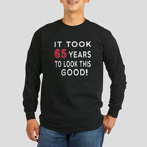 It Took 65 Birthday Designs Long Sleeve Dark T-Shi