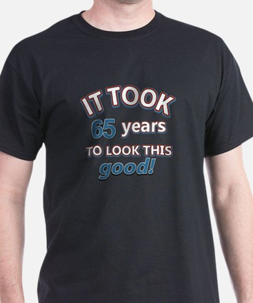 Took 65 years to look this good T-Shirt
