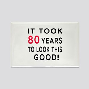 It Took 80 Birthday Designs Rectangle Magnet