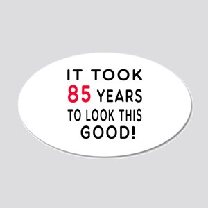 It Took 85 Birthday Designs 20x12 Oval Wall Decal