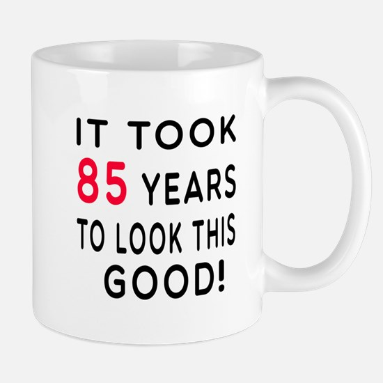It Took 85 Birthday Designs Mug