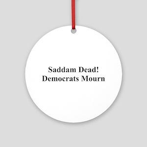Saddam Dead - Democrats Mourn Ornament (Round)