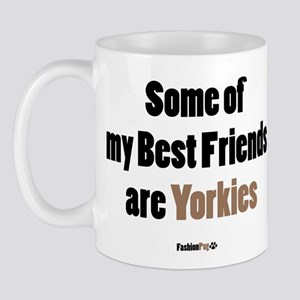 """Some of my Best Friends are Yorkies"" Mug"