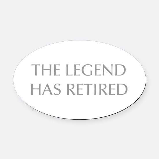 LEGEND-HAS-RETIRED-OPT-GRAY Oval Car Magnet