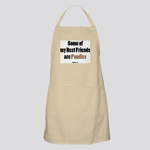 """""""Some of my Best Friends are Poodles"""" BBQ Apron"""