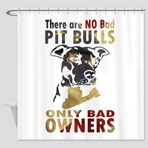 NO BAD PIT BULLS AF4 Shower Curtain