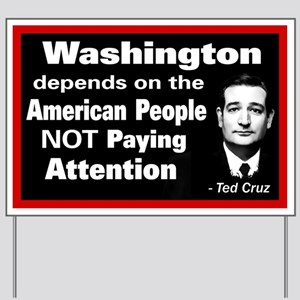 Not Paying Attention - Ted Cruz Quote Yard Sign