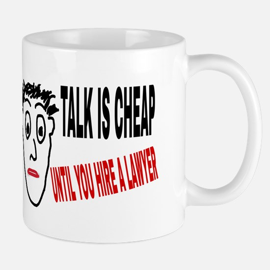 Talk is cheap until you hire a lawyer Mugs