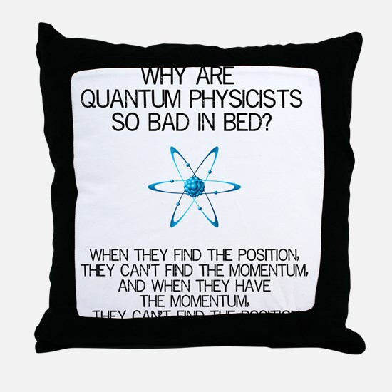Why Quantum Physicists Are Bad in Bed Throw Pillow