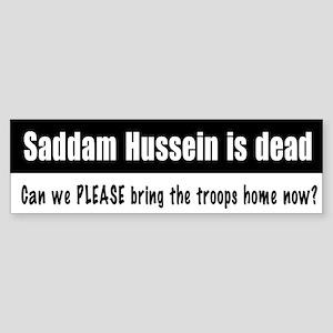 Saddam dead, troops home? Bumper Sticker