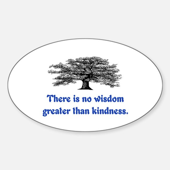 WISDOM GREATER THAN KINDNESS Sticker (Oval)