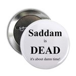 Saddam is Dead it's about time Button