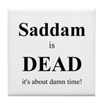 Saddam is Dead it's about time Tile Coaster
