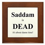 Saddam is Dead it's about time Framed Tile
