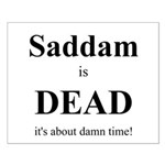 Saddam is Dead it's about time Small Poster