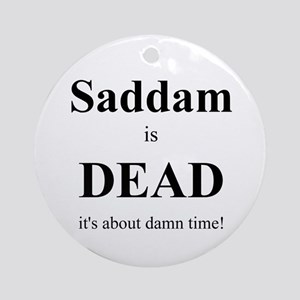 Saddam is Dead it's about time Ornament (Round)