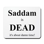 Saddam is Dead it's about time Mousepad
