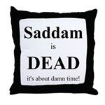 Saddam is Dead it's about time  Throw Pillow